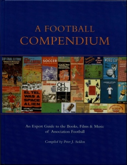 A Football Compendium: A Comprehensive Guide to the Books, Film, and Music of Association Football
